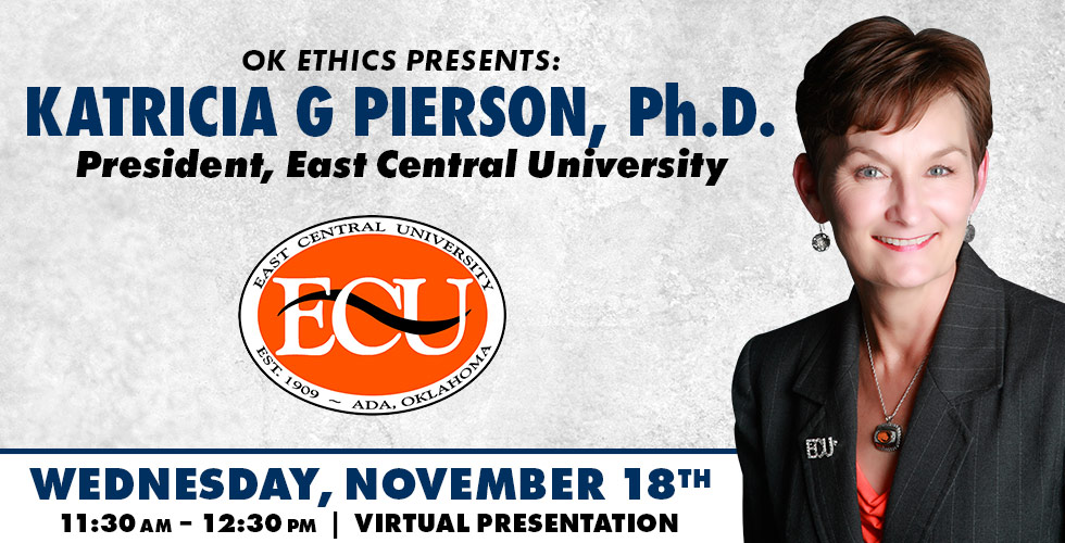 OK Ethics Presents: Katricia G Pierson, November 18th 2020 Virtual Presentation